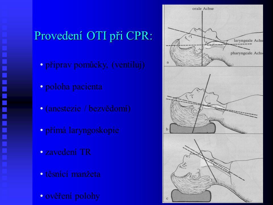 Provedení OTI při CPR: připrav pomůcky, (ventiluj) poloha pacienta (anestezie / bezvědomí) přímá laryngoskopie zavedení TR těsnící manžeta ověření pol