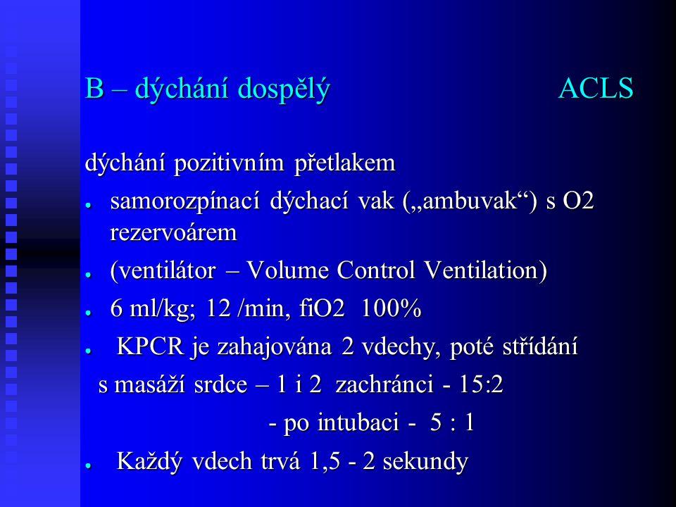 """B – dýchání dospělýACLS dýchání pozitivním přetlakem ● samorozpínací dýchací vak (""""ambuvak"""") s O2 rezervoárem ● (ventilátor – Volume Control Ventilati"""