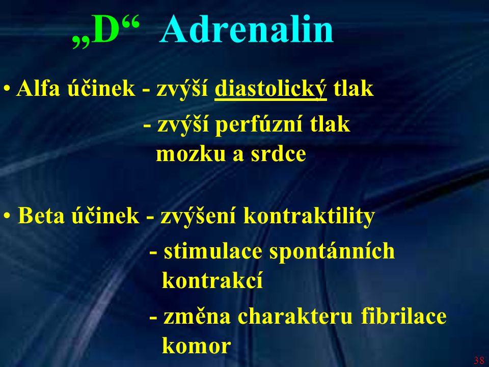 """38 """"D"""" Adrenalin Alfa účinek - zvýší diastolický tlak - zvýší perfúzní tlak mozku a srdce Beta účinek - zvýšení kontraktility - stimulace spontánních"""