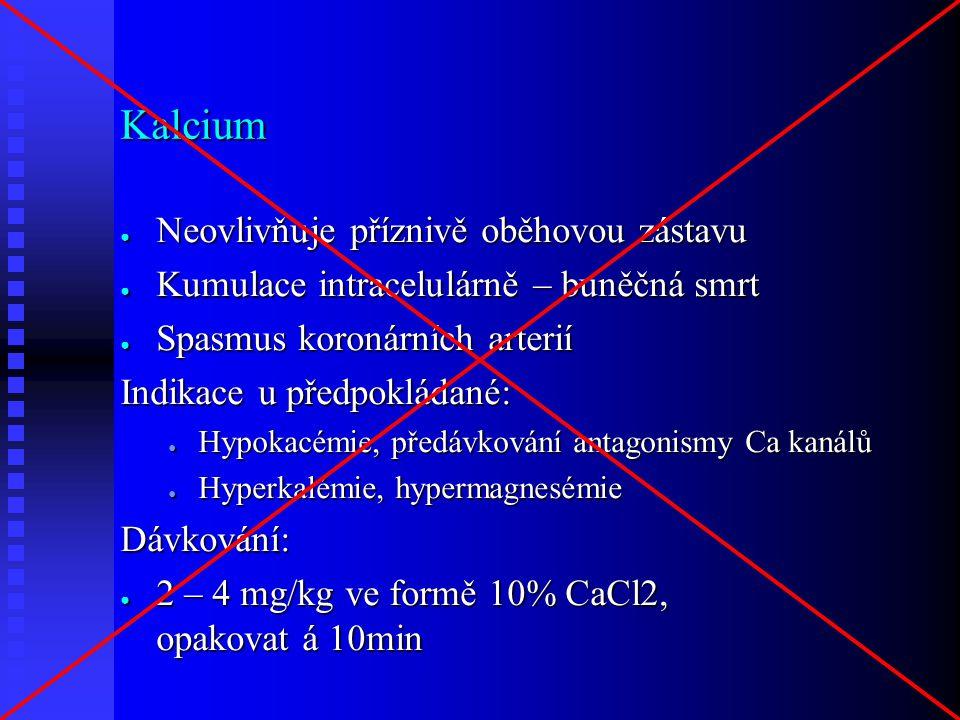 Kalcium ● Neovlivňuje příznivě oběhovou zástavu ● Kumulace intracelulárně – buněčná smrt ● Spasmus koronárních arterií Indikace u předpokládané: ● Hyp