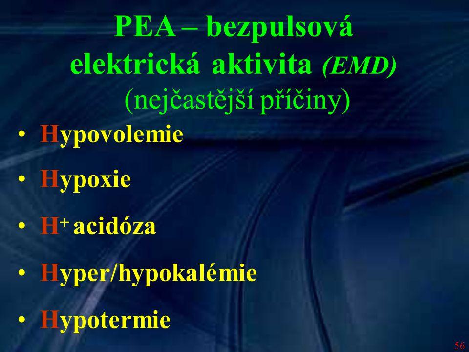 56 Hypovolemie Hypoxie H acidóza Hyper/hypokalémie Hypotermie + PEA – bezpulsová elektrická aktivita (EMD) (nejčastější příčiny)