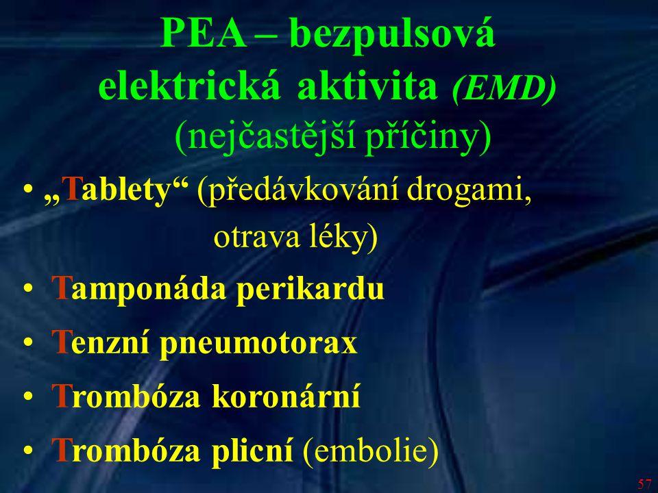"""57 PEA – bezpulsová elektrická aktivita (EMD) (nejčastější příčiny) """"Tablety"""" (předávkování drogami, otrava léky) Tamponáda perikardu Tenzní pneumotor"""