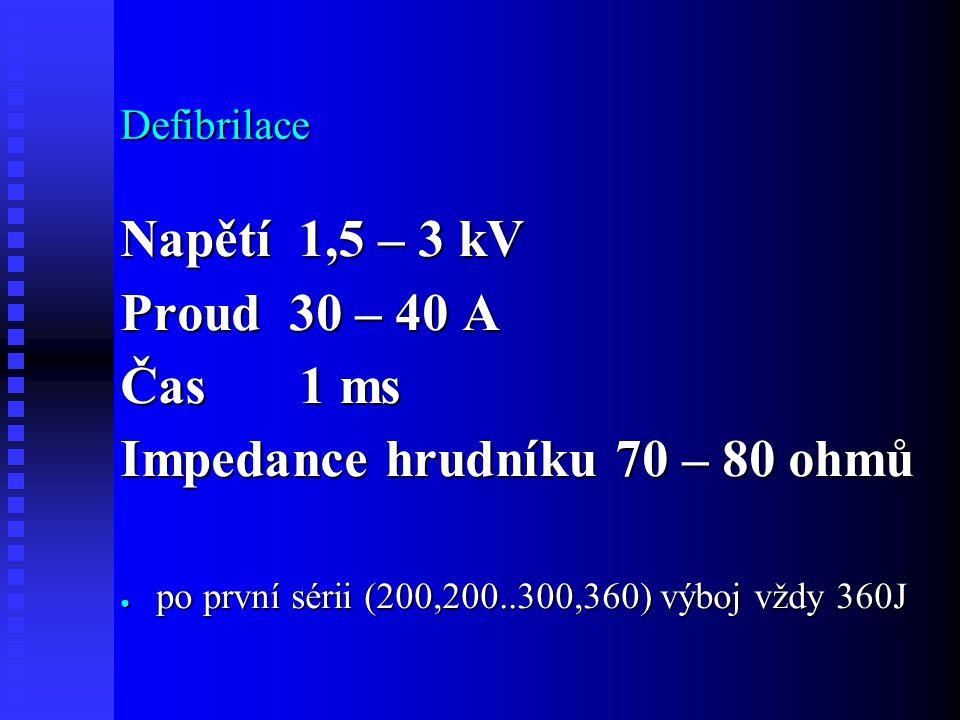 Defibrilace Napětí 1,5 – 3 kV Proud 30 – 40 A Čas 1 ms Impedance hrudníku 70 – 80 ohmů ● po první sérii (200,200..300,360) výboj vždy 360J