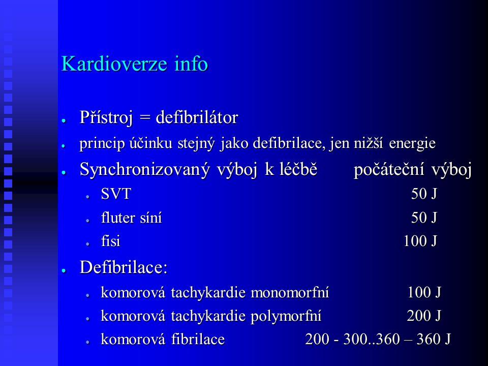 Kardioverze info ● Přístroj = defibrilátor ● princip účinku stejný jako defibrilace, jen nižší energie ● Synchronizovaný výboj k léčbě počáteční výboj