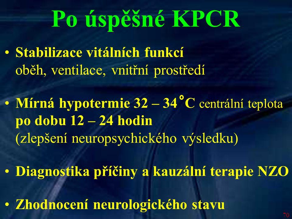 70 Po úspěšné KPCR Stabilizace vitálních funkcí oběh, ventilace, vnitřní prostředí Mírná hypotermie 32 – 34 C centrální teplota po dobu 12 – 24 hodin