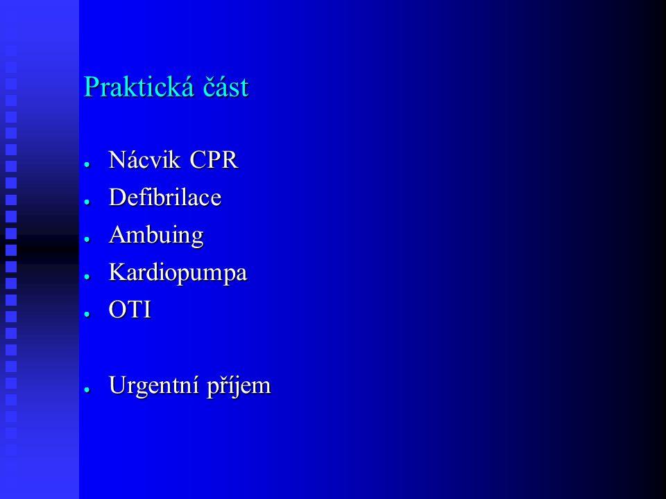 Praktická část ● Nácvik CPR ● Defibrilace ● Ambuing ● Kardiopumpa ● OTI ● Urgentní příjem