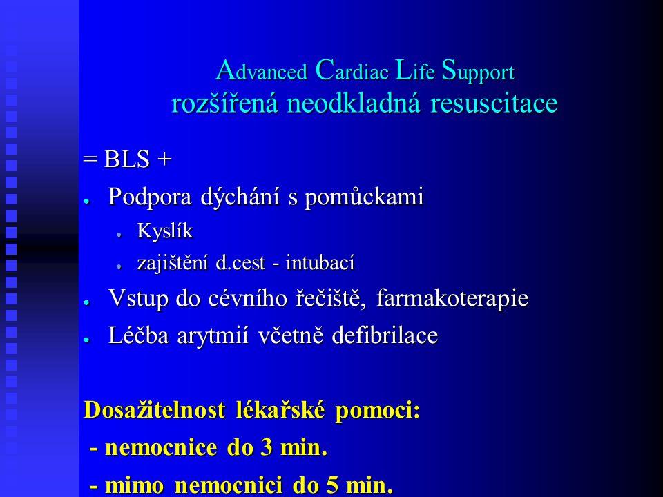 A dvanced C ardiac L ife S upport rozšířená neodkladná resuscitace = BLS + ● Podpora dýchání s pomůckami ● Kyslík ● zajištění d.cest - intubací ● Vstu