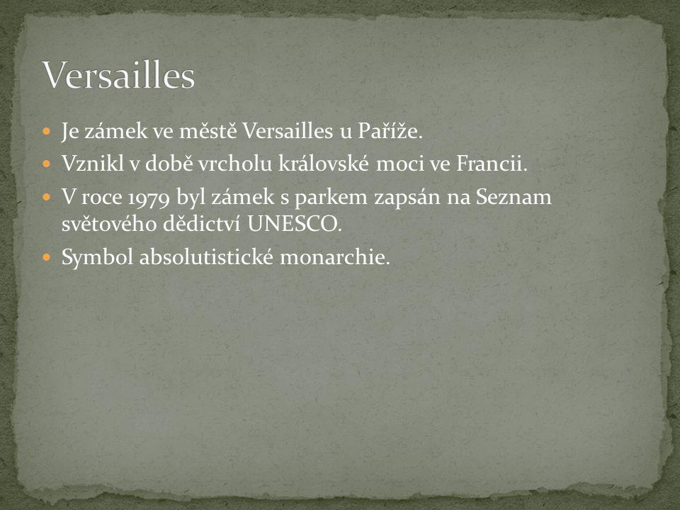 Je zámek ve městě Versailles u Paříže. Vznikl v době vrcholu královské moci ve Francii.