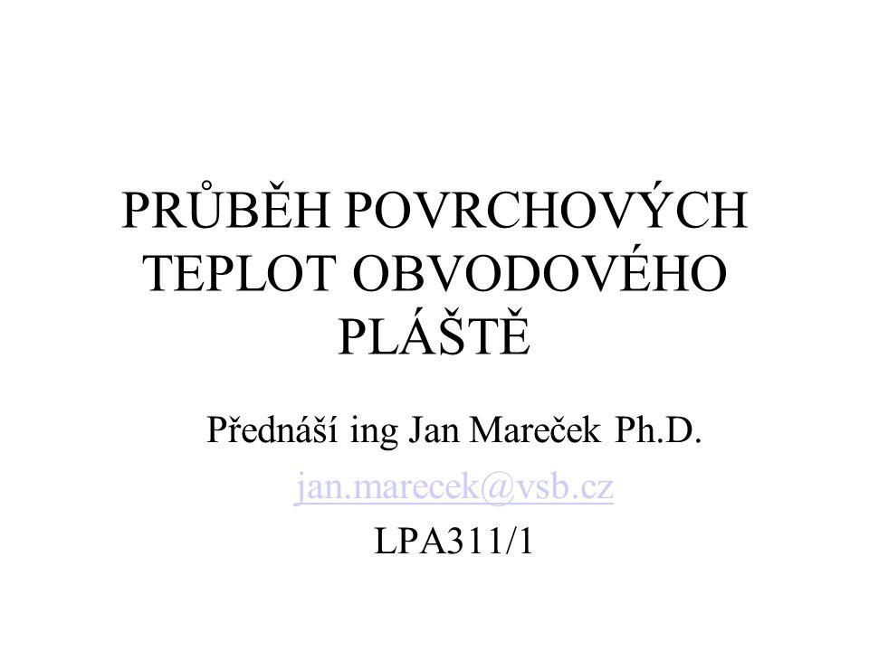 PRŮBĚH POVRCHOVÝCH TEPLOT OBVODOVÉHO PLÁŠTĚ Přednáší ing Jan Mareček Ph.D. jan.marecek@vsb.cz LPA311/1