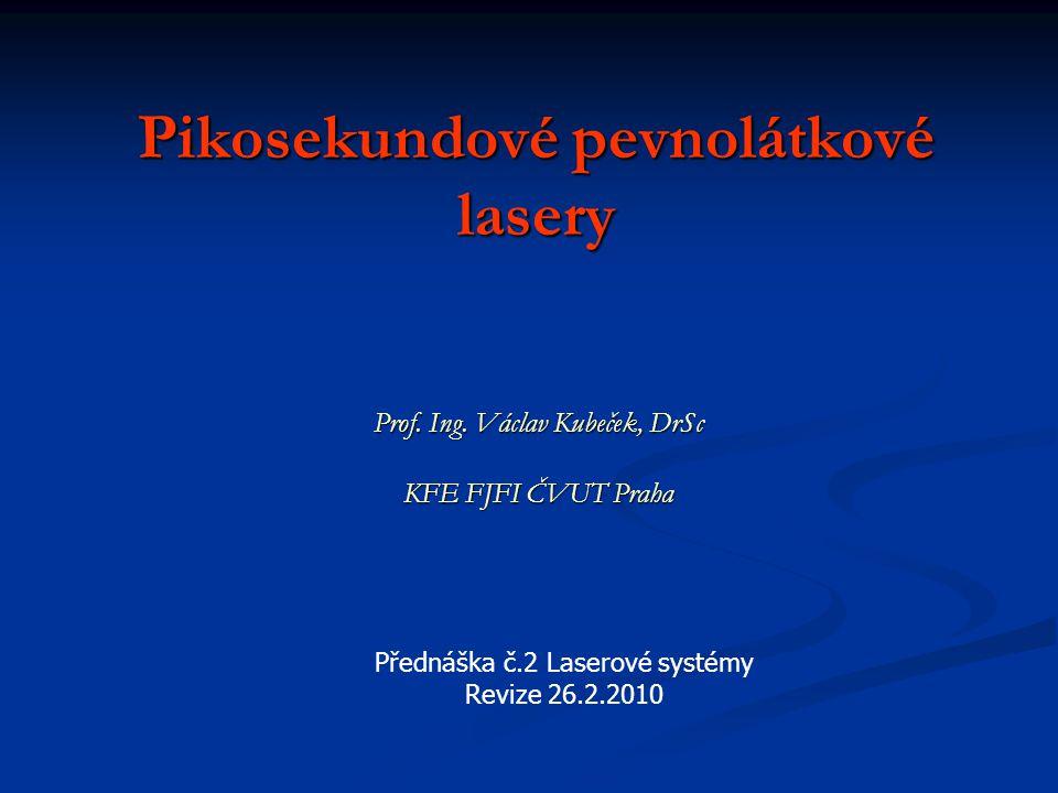 Pikosekundové pevnolátkové lasery Prof. Ing. Václav Kubeček, DrSc KFE FJFI ČVUT Praha Přednáška č.2 Laserové systémy Revize 26.2.2010
