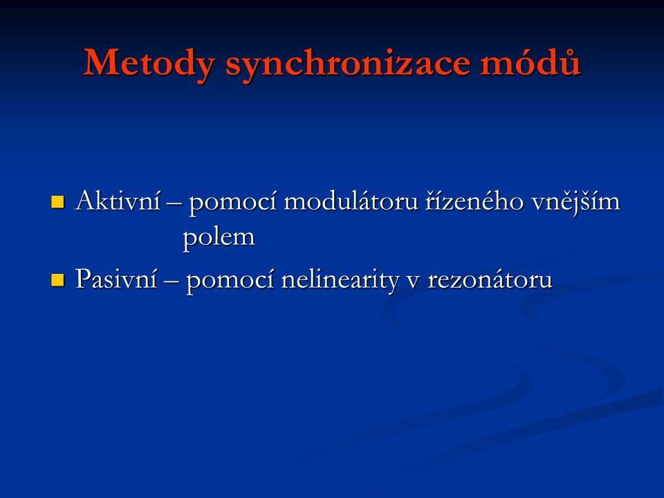 Metody synchronizace módů Aktivní – pomocí modulátoru řízeného vnějším polem Aktivní – pomocí modulátoru řízeného vnějším polem Pasivní – pomocí nelin