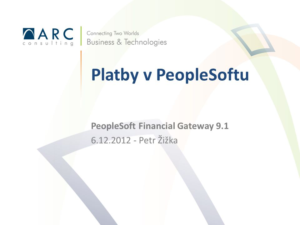 PeopleSoft Financial Gateway 9.1 6.12.2012 - Petr Žižka Platby v PeopleSoftu