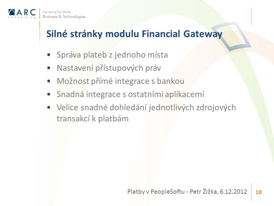 Správa plateb z jednoho místa Nastavení přístupových práv Možnost přímé integrace s bankou Snadná integrace s ostatními aplikacemi Velice snadné dohle