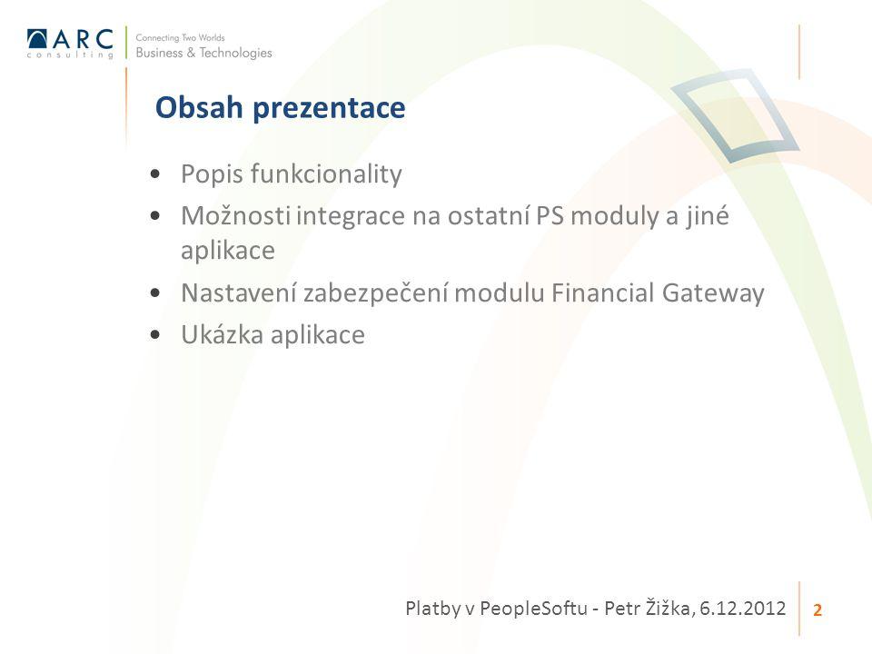 Popis funkcionality Možnosti integrace na ostatní PS moduly a jiné aplikace Nastavení zabezpečení modulu Financial Gateway Ukázka aplikace Obsah preze
