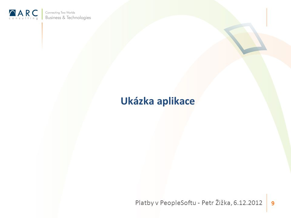 Správa plateb z jednoho místa Nastavení přístupových práv Možnost přímé integrace s bankou Snadná integrace s ostatními aplikacemi Velice snadné dohledání jednotlivých zdrojových transakcí k platbám Silné stránky modulu Financial Gateway Platby v PeopleSoftu - Petr Žižka, 6.12.2012 10