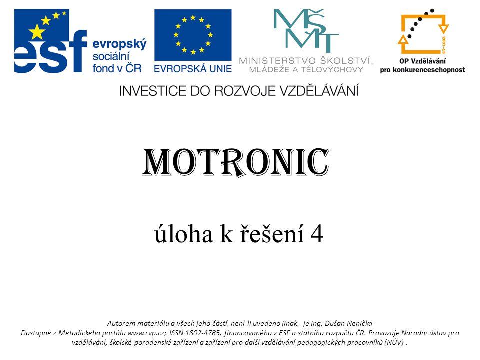 MOTRONIC úloha k řešení 4 Autorem materiálu a všech jeho částí, není-li uvedeno jinak, je Ing.