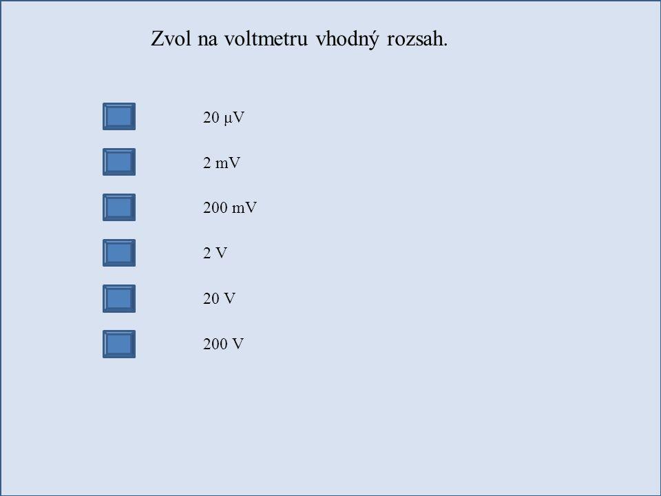 Zvol na voltmetru vhodný rozsah. 20 μV 2 mV 200 mV 2 V 20 V 200 V