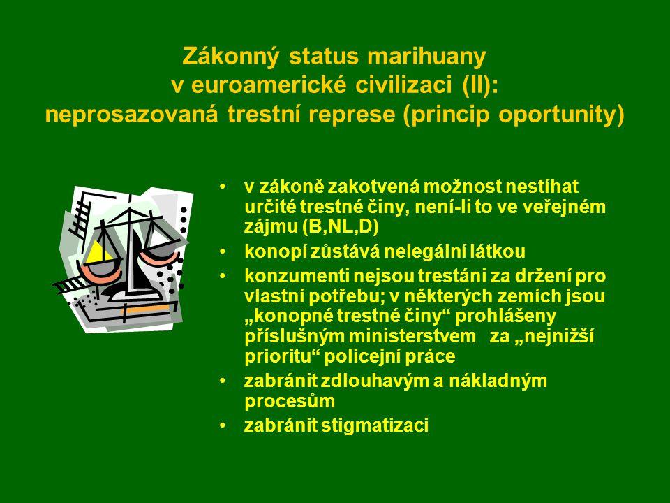 """Zákonný status marihuany v euroamerické civilizaci (II): neprosazovaná trestní represe (princip oportunity) v zákoně zakotvená možnost nestíhat určité trestné činy, není-li to ve veřejném zájmu (B,NL,D) konopí zůstává nelegální látkou konzumenti nejsou trestáni za držení pro vlastní potřebu; v některých zemích jsou """"konopné trestné činy prohlášeny příslušným ministerstvem za """"nejnižší prioritu policejní práce zabránit zdlouhavým a nákladným procesům zabránit stigmatizaci"""