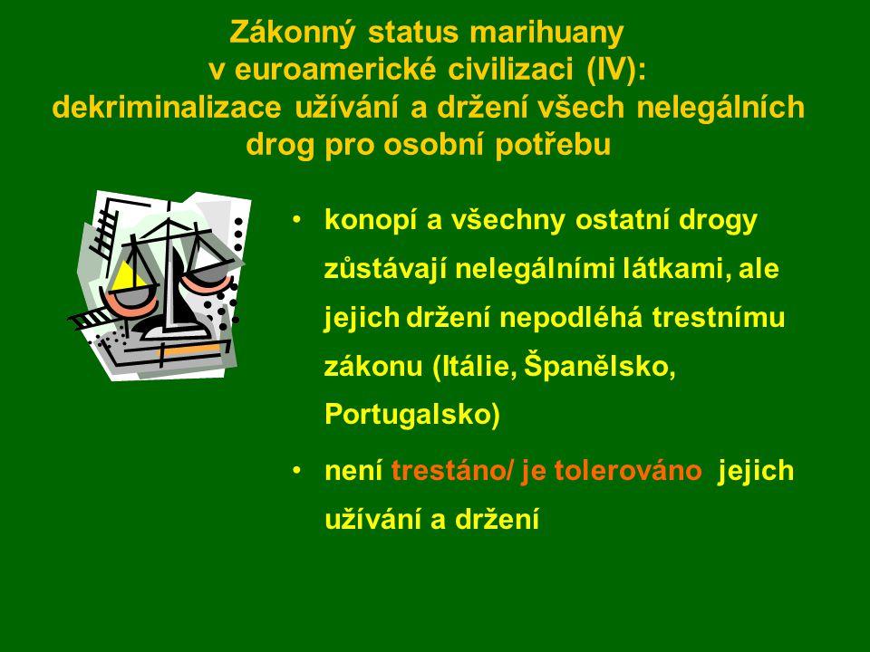 Zákonný status marihuany v euroamerické civilizaci (IV): dekriminalizace užívání a držení všech nelegálních drog pro osobní potřebu konopí a všechny ostatní drogy zůstávají nelegálními látkami, ale jejich držení nepodléhá trestnímu zákonu (Itálie, Španělsko, Portugalsko) není trestáno/ je tolerováno jejich užívání a držení