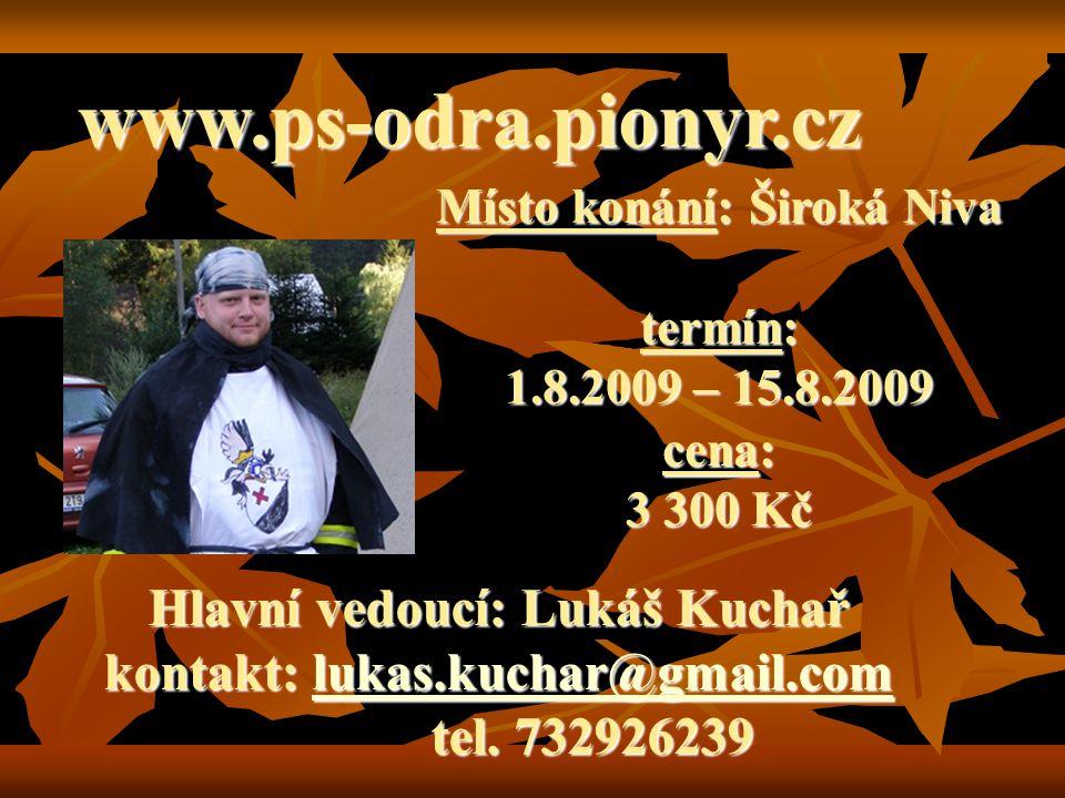 Hlavní vedoucí: Lukáš Kuchař kontakt: lukas.kuchar@gmail.com tel. 732926239 lukas.kuchar@gmail.com www.ps-odra.pionyr.cz Místo konání: Široká Niva ter