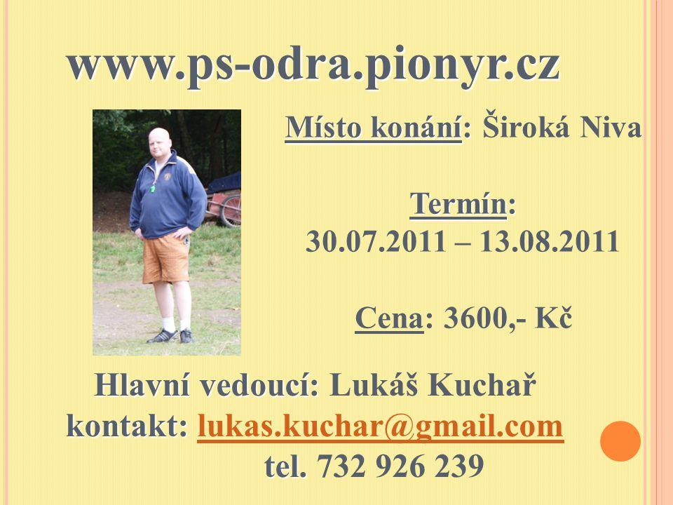Hlavní vedoucí: kontakt: tel. Hlavní vedoucí: Lukáš Kuchař kontakt: lukas.kuchar@gmail.com tel. 732 926 239lukas.kuchar@gmail.comwww.ps-odra.pionyr.cz