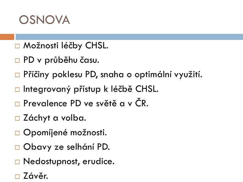 OSNOVA  Možnosti léčby CHSL.  PD v průběhu času.  Příčiny poklesu PD, snaha o optimální využití.  Integrovaný přístup k léčbě CHSL.  Prevalence P