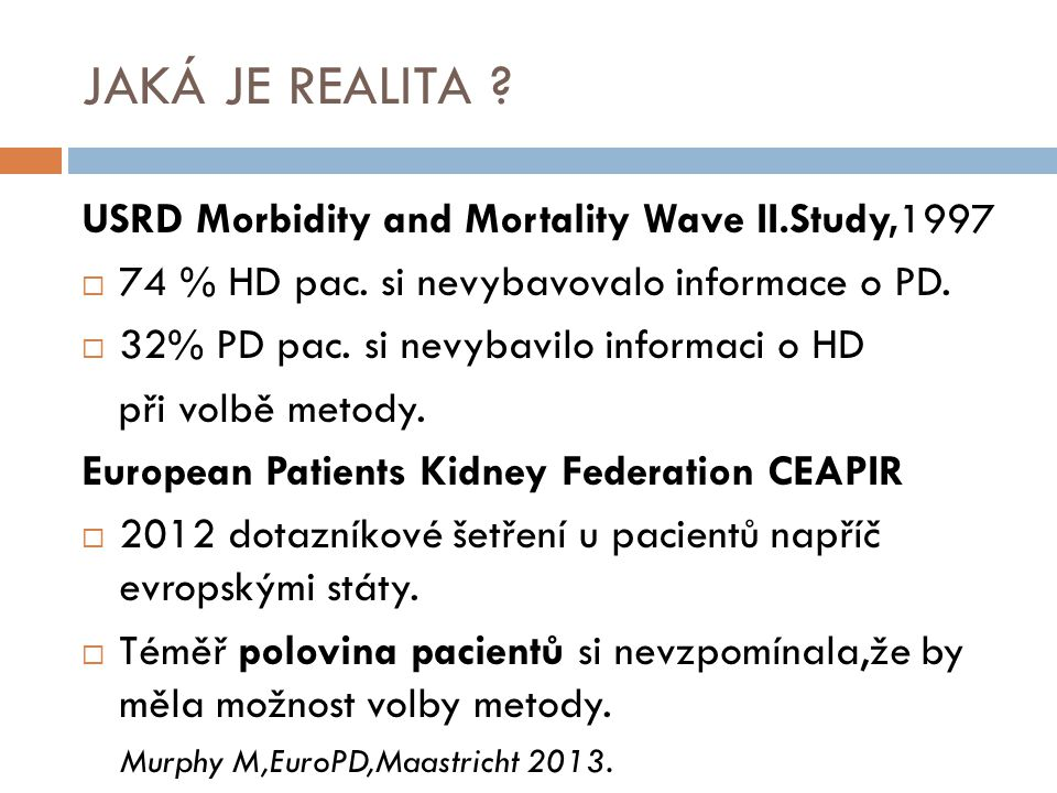 JAKÁ JE REALITA ? USRD Morbidity and Mortality Wave II.Study,1997  74 % HD pac. si nevybavovalo informace o PD.  32% PD pac. si nevybavilo informaci