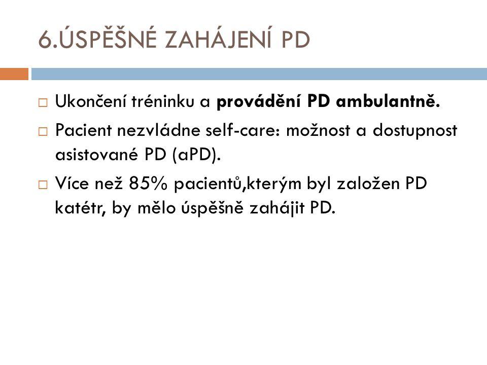 6.ÚSPĚŠNÉ ZAHÁJENÍ PD  Ukončení tréninku a provádění PD ambulantně.  Pacient nezvládne self-care: možnost a dostupnost asistované PD (aPD).  Více n
