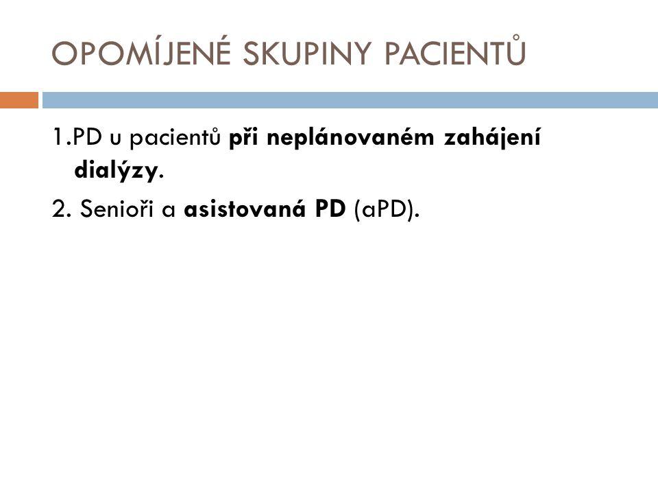 OPOMÍJENÉ SKUPINY PACIENTŮ 1.PD u pacientů při neplánovaném zahájení dialýzy. 2. Senioři a asistovaná PD (aPD).