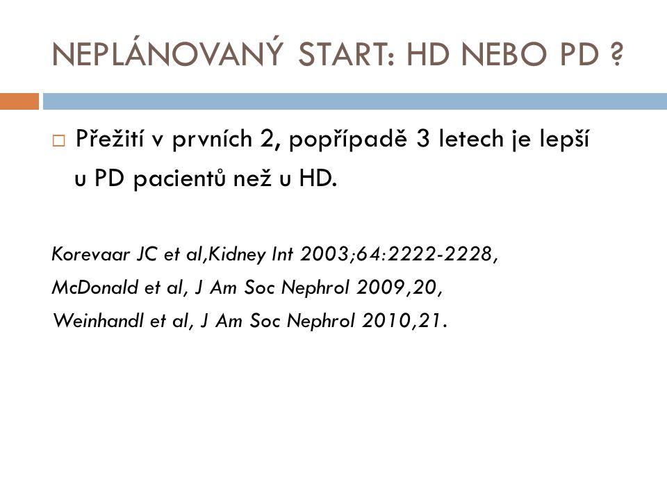 NEPLÁNOVANÝ START: HD NEBO PD ?  Přežití v prvních 2, popřípadě 3 letech je lepší u PD pacientů než u HD. Korevaar JC et al,Kidney Int 2003;64:2222-2