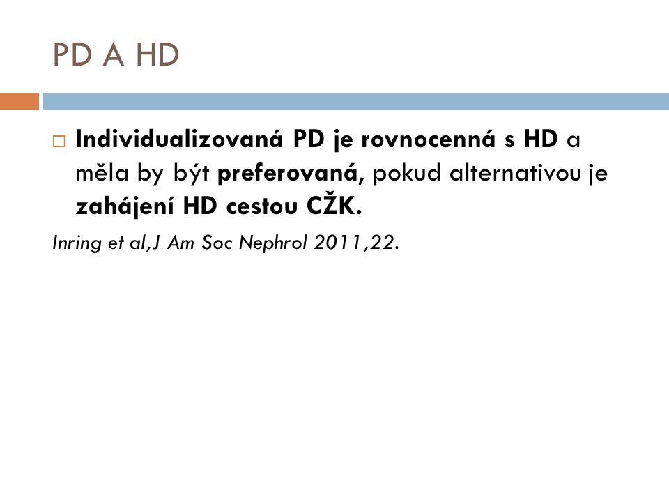 PD A HD  Individualizovaná PD je rovnocenná s HD a měla by být preferovaná, pokud alternativou je zahájení HD cestou CŽK. Inring et al,J Am Soc Nephr