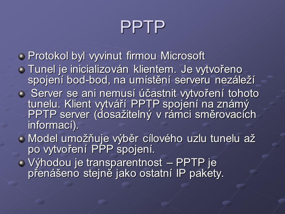 PPTP Protokol byl vyvinut firmou Microsoft Tunel je inicializován klientem. Je vytvořeno spojení bod-bod, na umístění serveru nezáleží Server se ani n