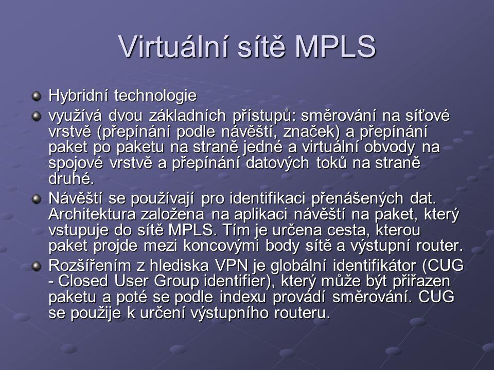 Virtuální sítě MPLS Hybridní technologie využívá dvou základních přístupů: směrování na síťové vrstvě (přepínání podle návěští, značek) a přepínání paket po paketu na straně jedné a virtuální obvody na spojové vrstvě a přepínání datových toků na straně druhé.