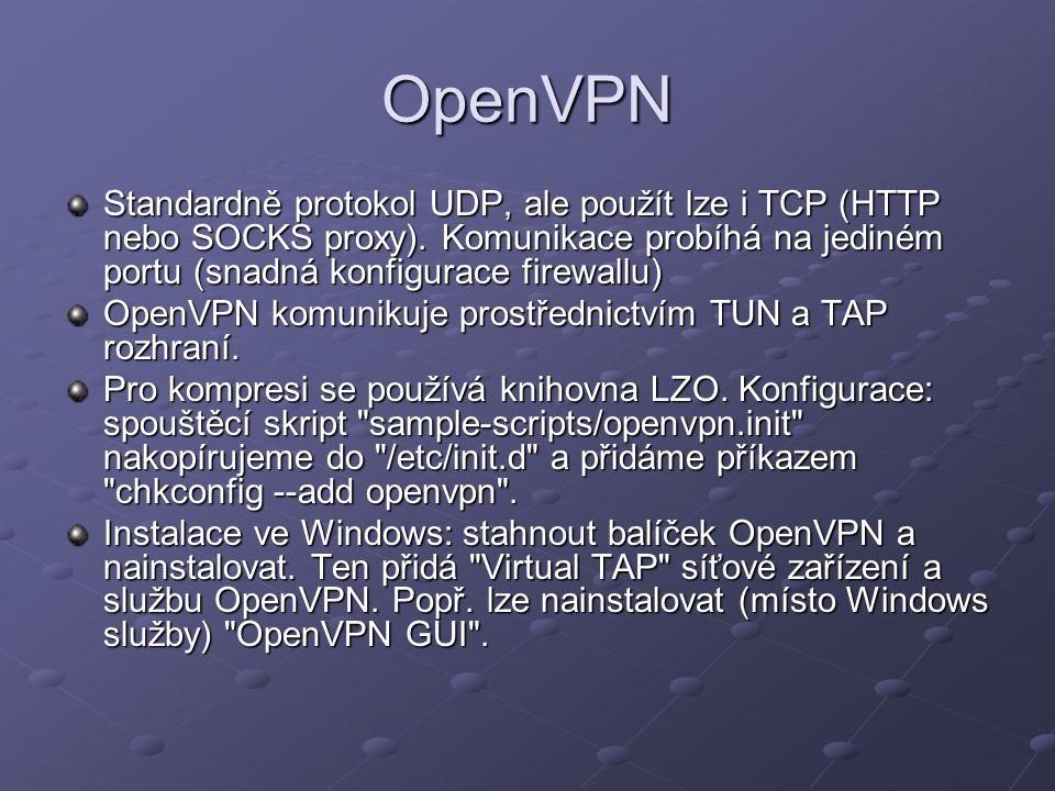 OpenVPN Standardně protokol UDP, ale použít lze i TCP (HTTP nebo SOCKS proxy). Komunikace probíhá na jediném portu (snadná konfigurace firewallu) Open