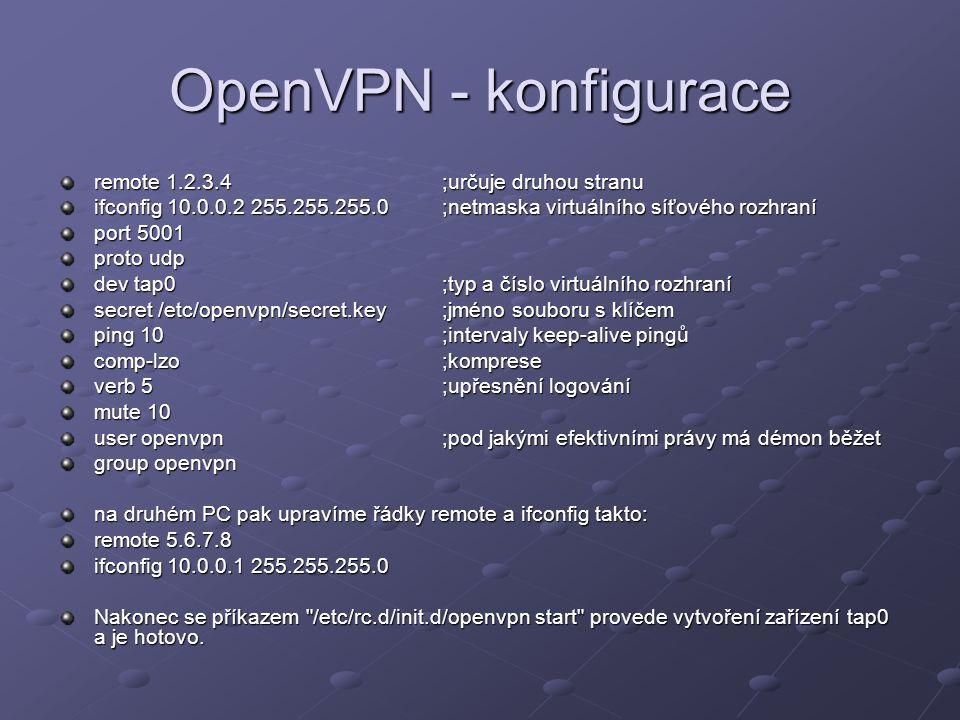 OpenVPN - konfigurace remote 1.2.3.4;určuje druhou stranu ifconfig 10.0.0.2 255.255.255.0;netmaska virtuálního síťového rozhraní port 5001 proto udp d
