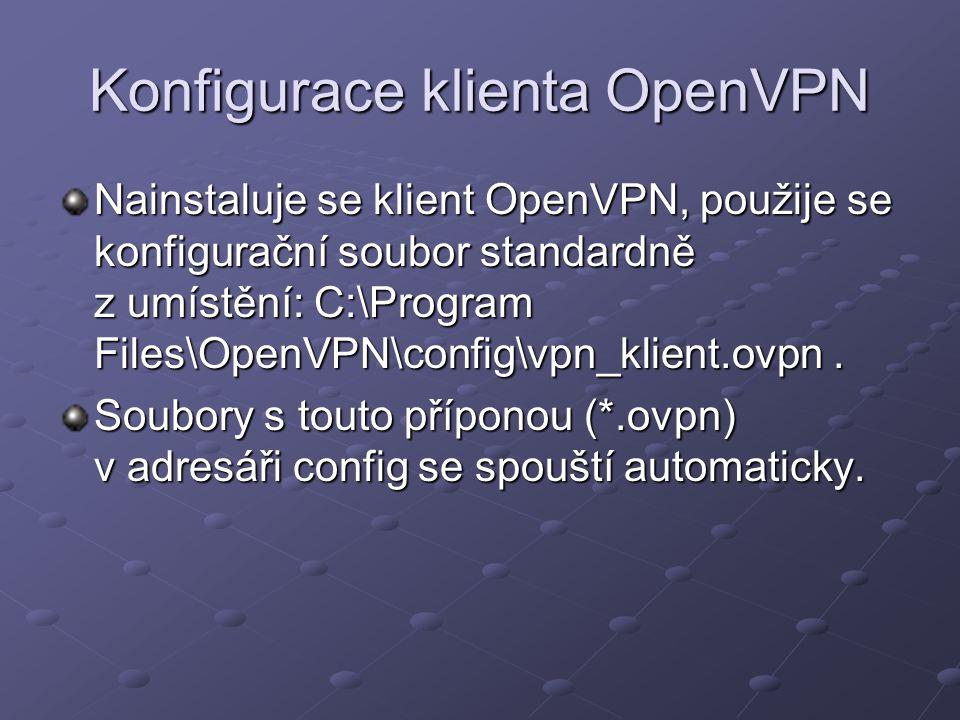 Konfigurace klienta OpenVPN Nainstaluje se klient OpenVPN, použije se konfigurační soubor standardně z umístění: C:\Program Files\OpenVPN\config\vpn_klient.ovpn.