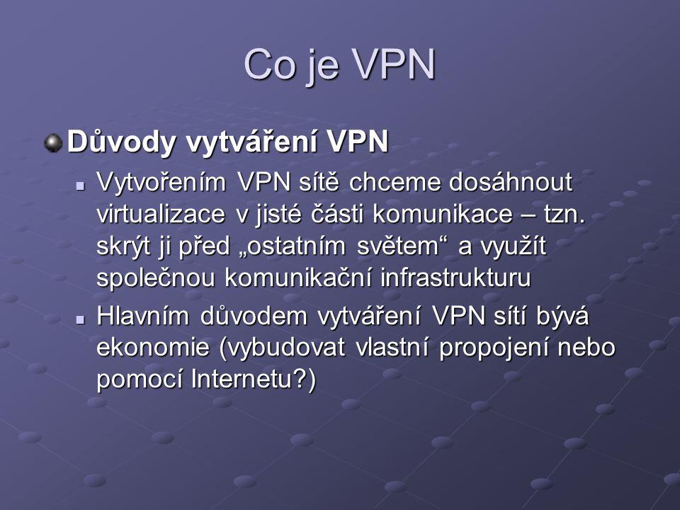 """Co je VPN Důvody vytváření VPN Vytvořením VPN sítě chceme dosáhnout virtualizace v jisté části komunikace – tzn. skrýt ji před """"ostatním světem"""" a vyu"""