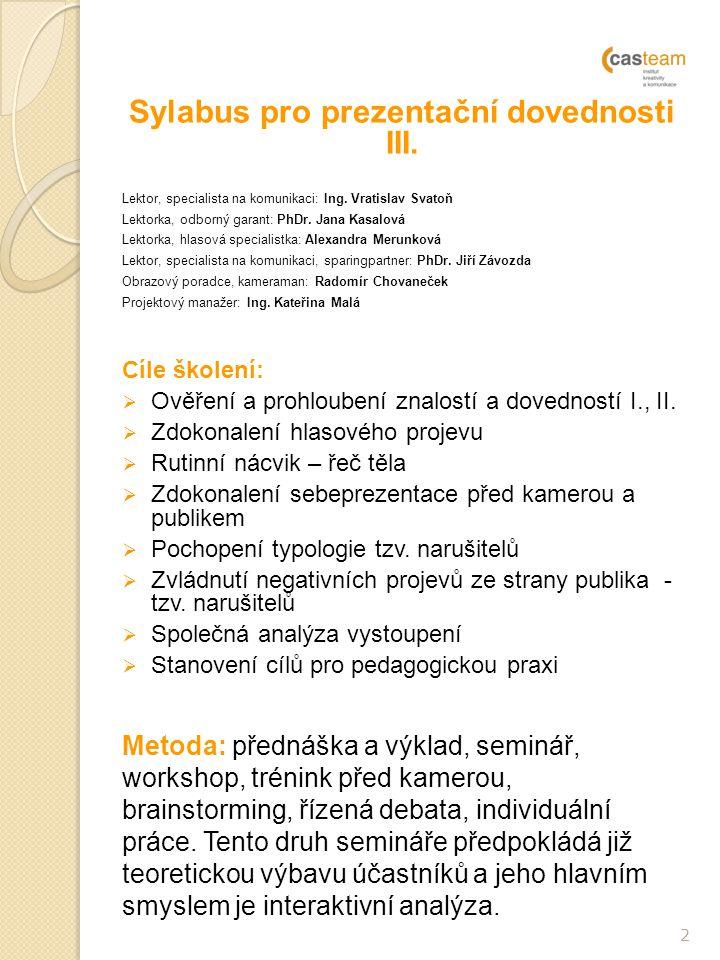Sylabus pro prezentační dovednosti III. Lektor, specialista na komunikaci: Ing. Vratislav Svatoň Lektorka, odborný garant: PhDr. Jana Kasalová Lektork