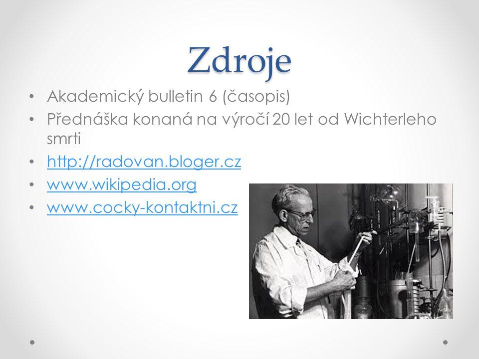 Zdroje Akademický bulletin 6 (časopis) Přednáška konaná na výročí 20 let od Wichterleho smrti http://radovan.bloger.cz www.wikipedia.org www.cocky-kontaktni.cz