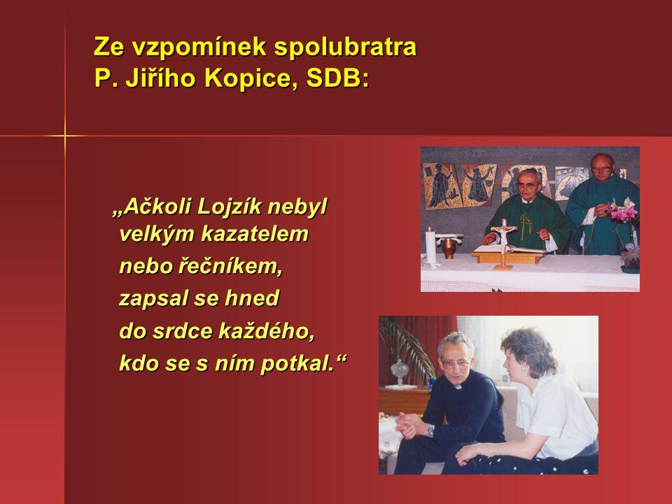 """Ze vzpomínek spolubratra P. Jiřího Kopice, SDB: """"Ačkoli Lojzík nebyl velkým kazatelem """"Ačkoli Lojzík nebyl velkým kazatelem nebo řečníkem, nebo řečník"""