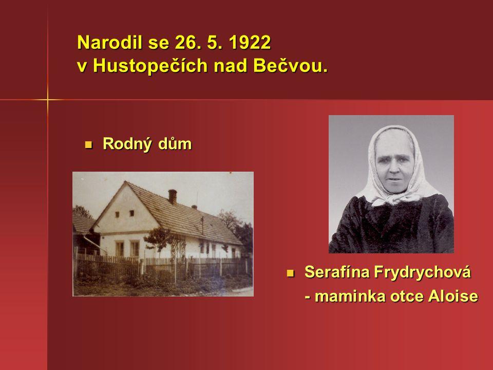 Narodil se 26. 5. 1922 v Hustopečích nad Bečvou. Rodný dům Rodný dům Serafína Frydrychová Serafína Frydrychová - maminka otce Aloise - maminka otce Al