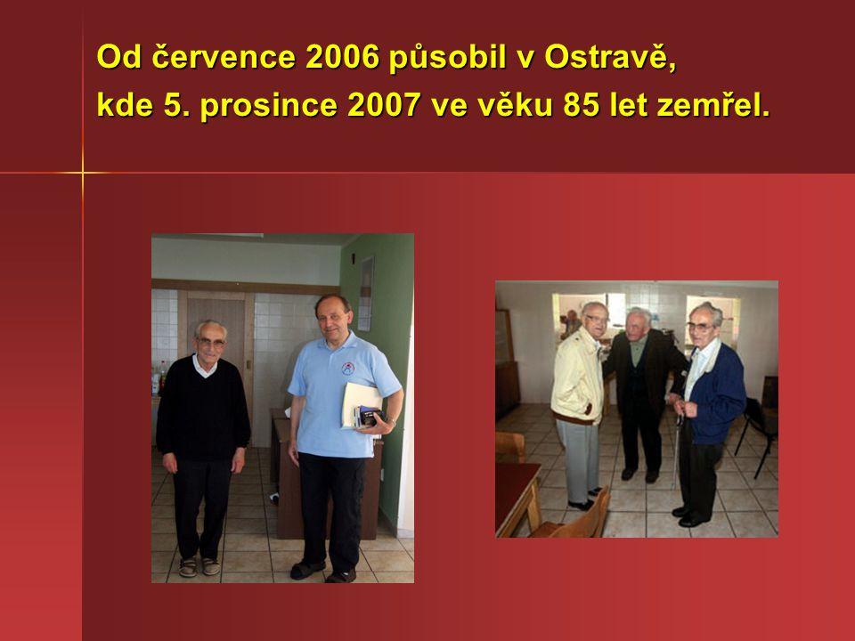 Od července 2006 působil v Ostravě, kde 5. prosince 2007 ve věku 85 let zemřel.