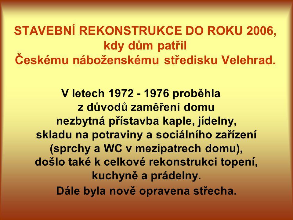 STAVEBNÍ REKONSTRUKCE DO ROKU 2006, kdy dům patřil Českému náboženskému středisku Velehrad. V letech 1972 - 1976 proběhla z důvodů zaměření domu nezby