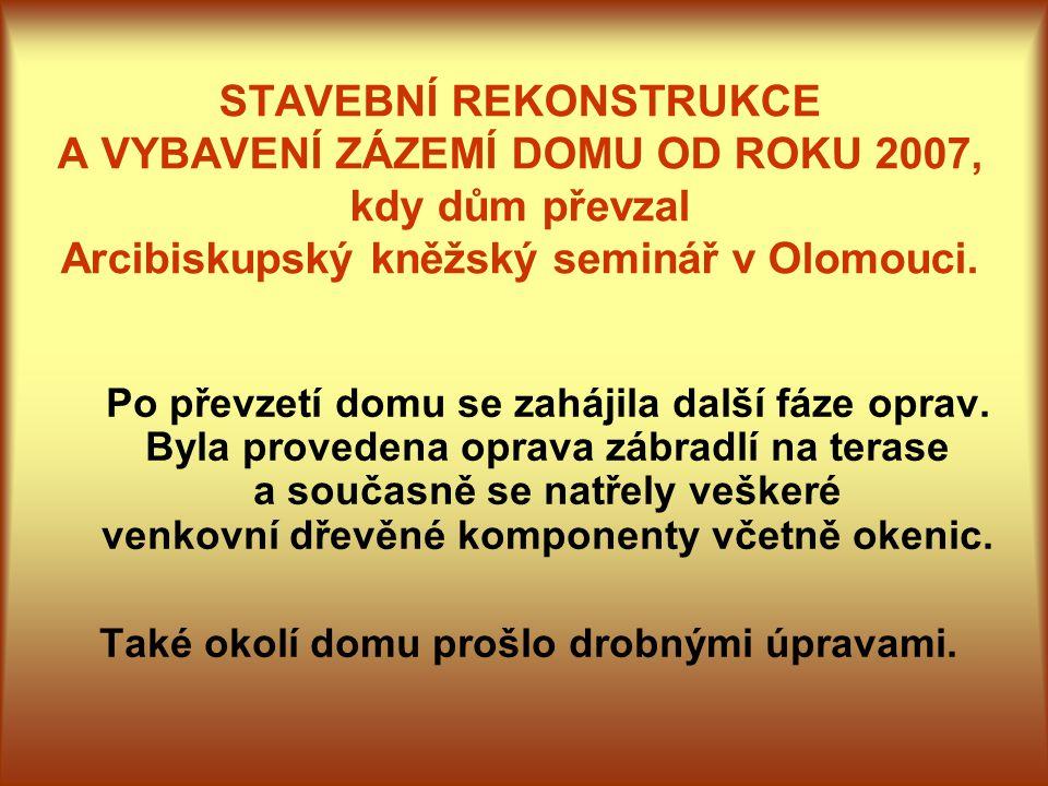 STAVEBNÍ REKONSTRUKCE A VYBAVENÍ ZÁZEMÍ DOMU OD ROKU 2007, kdy dům převzal Arcibiskupský kněžský seminář v Olomouci. Po převzetí domu se zahájila dalš
