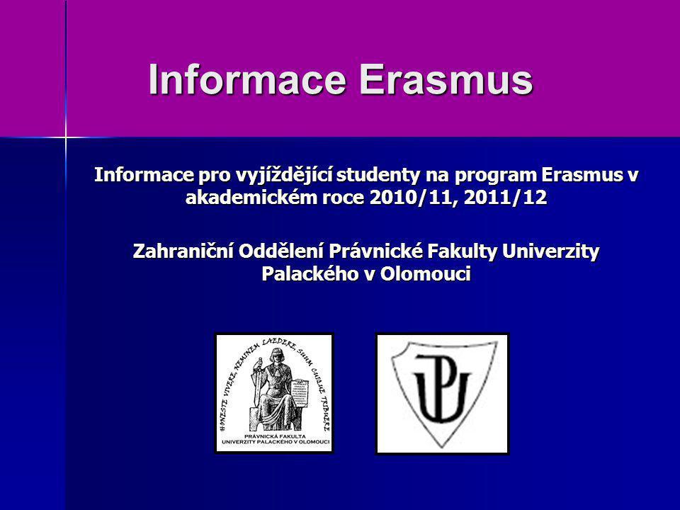 Informace Erasmus Informace pro vyjíždějící studenty na program Erasmus v akademickém roce 2010/11, 2011/12 Zahraniční Oddělení Právnické Fakulty Univ