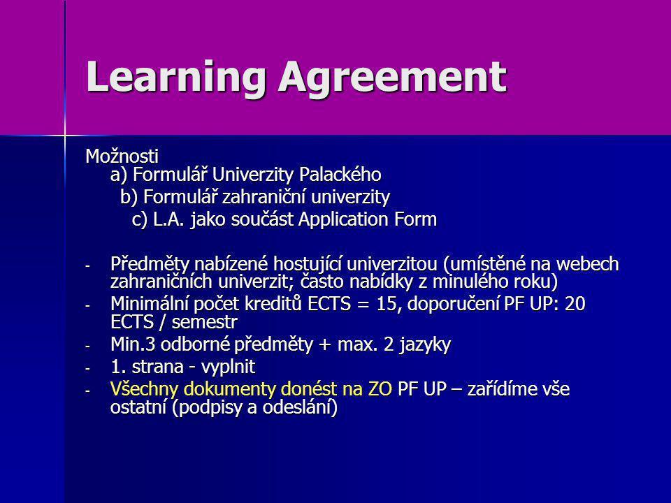 Learning Agreement Možnosti a) Formulář Univerzity Palackého b) Formulář zahraniční univerzity b) Formulář zahraniční univerzity c) L.A. jako součást