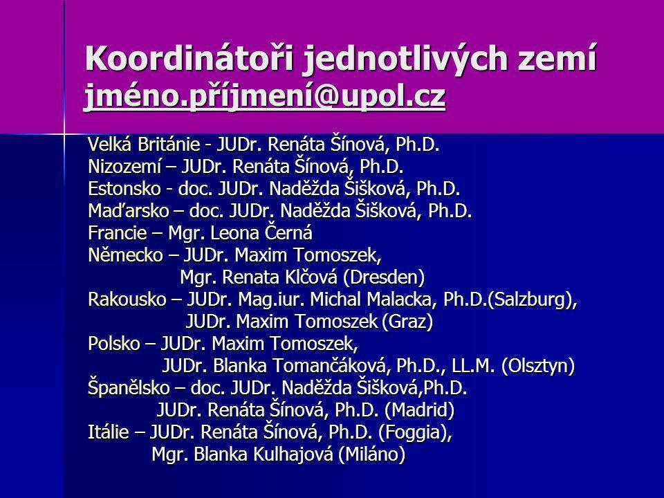 Koordinátoři jednotlivých zemí jméno.příjmení@upol.cz Velká Británie - JUDr. Renáta Šínová, Ph.D. Nizozemí – JUDr. Renáta Šínová, Ph.D. Estonsko - doc