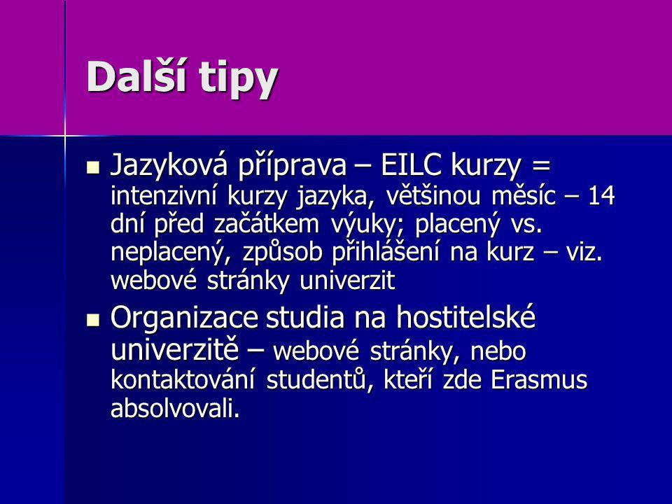 Další tipy Jazyková příprava – EILC kurzy = intenzivní kurzy jazyka, většinou měsíc – 14 dní před začátkem výuky; placený vs. neplacený, způsob přihlá