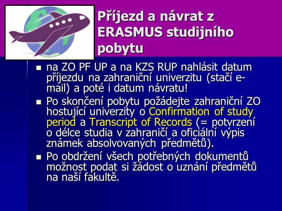 Příjezd a návrat z ERASMUS studijního pobytu na ZO PF UP a na KZS RUP nahlásit datum příjezdu na zahraniční univerzitu (stačí e- mail) a poté i datum