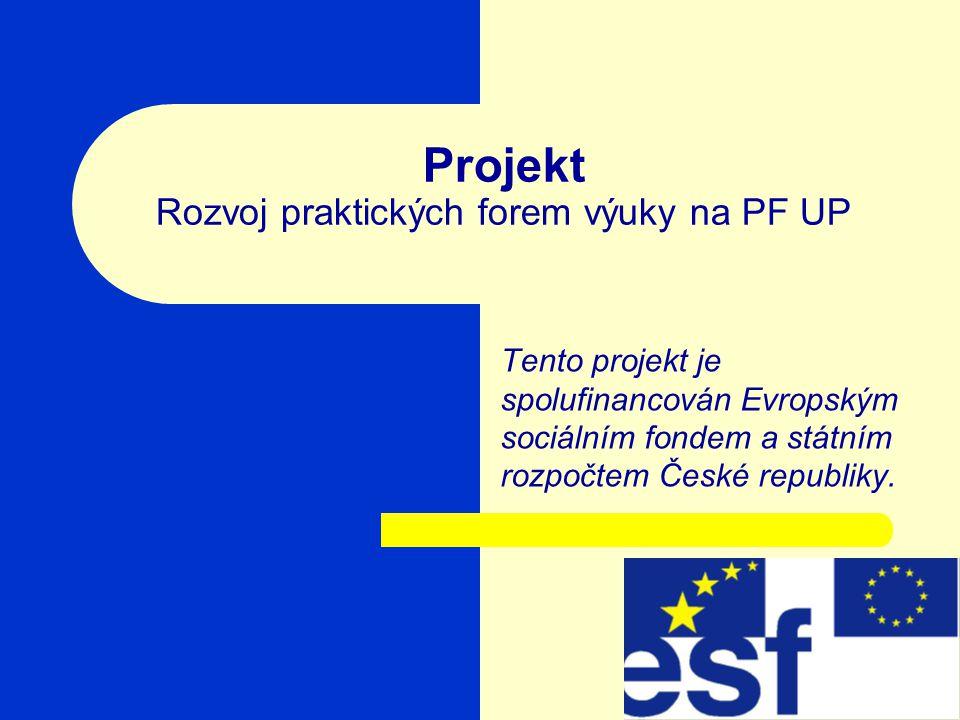 Projekt Rozvoj praktických forem výuky na PF UP Tento projekt je spolufinancován Evropským sociálním fondem a státním rozpočtem České republiky.